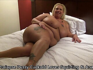 Prolapse Pussy Cuckold Loves Squirting and Anal